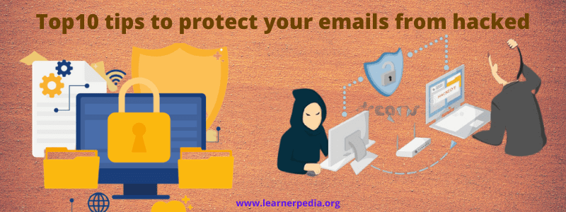 Top10 tips to protect your emails from hacked